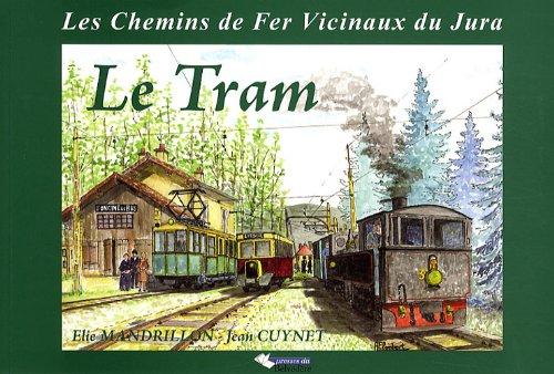 Le Tram : Les Chemins de Fer Vicinaux du Jura par Jean Cuynet
