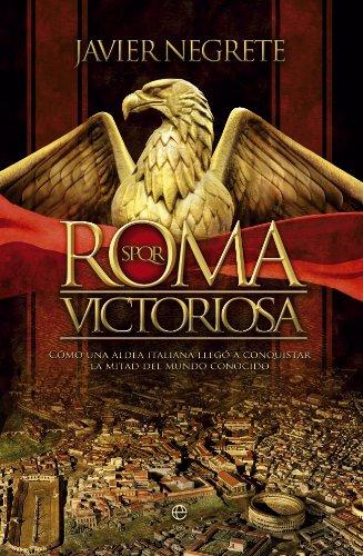 Roma victoriosa (Historia Divulgativa) por Javier Negrete