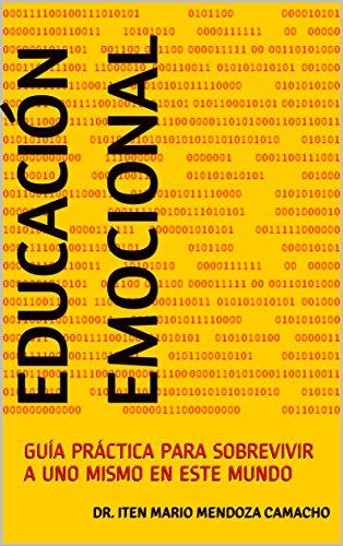 EDUCACIÓN EMOCIONAL: GUÍA PRÁCTICA PARA SOBREVIVIR A UNO MISMO EN ESTE MUNDO