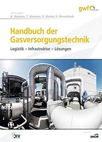 Handbuch der Gasversorgungstechnik: Logistik - Infrastruktur - Lösungen (Edition gwf Gas + Energie) -