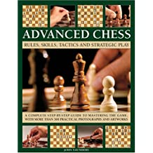 Advanced Chess: Rules, Skills, Tactics and Strategic Play