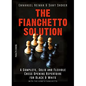 The Fianchetto Solution: A Complete, Solid and Flexible Chess Opening Repertoire for