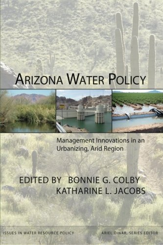 Arizona Water Policy: Management Innovations in an Urbanizing, Arid Region (Issues in Water Resource Policy) (2007-06-10)