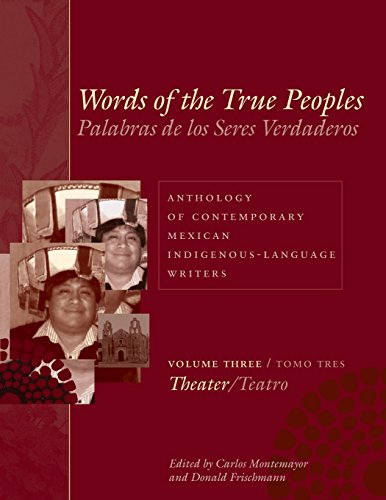 Words of the True Peoples/Palabras de los Seres Verdaderos: Anthology of Contemporary Mexican Indigenous-Language Writers/Antologia de Escritores ... in Latin American and Latino Art and Culture