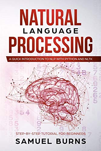 Natural Language Processing: A Quick Introduction to NLP with Python and NLTK (Step-by-Step Tutorial for Beginners, Band 1)