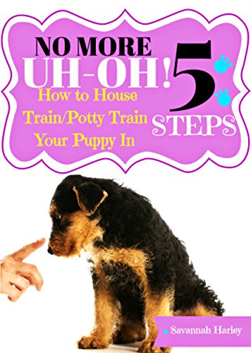 No More Uh-Oh: How to Housetrain/Potty Train Your Puppy In 5 Easy Steps (English Edition)