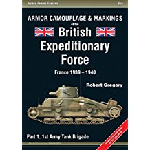 Armor Camouflage & Markings of the British Expeditionary Force, France 1939–1940: Part 1: 1st Army Tank Brigade (Armor Color Gallery)