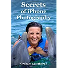 Secrets of iPhone Photography: Taking great pictures with an iPhone (Photography for Enjoyment)