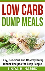 Low Carb Dump Meals: Easy, Delicious and Healthy Dump Dinner Recipes for Busy People (English Edition)