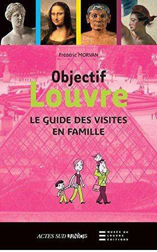 Objectif Louvre : Le guide des visites en famille par Frédéric Morvan