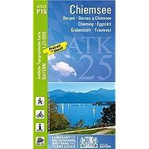 ATK25-P15 Chiemsee (Amtliche Topographische Karte 1:25000): Bergen, Bernau a.Chiemsee, Chieming, Eggstätt, Grabenstätt, Traunreut (ATK25 Amtliche Topographische Karte 1:25000 Bayern)