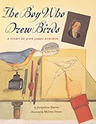The Boy Who Drew Birds: A Story of John James Audubon / Jacqueline Davies; Illustrated by Melissa Sweet (Outstanding Science Trade Books for Students K-12)