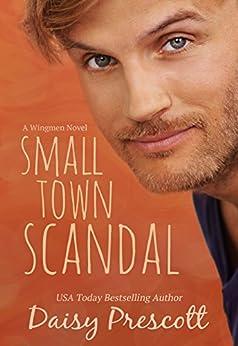 Small Town Scandal: A Wingmen Novel by [Prescott, Daisy]