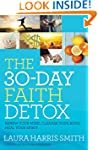 The 30-Day Faith Detox: Renew Your Mi...