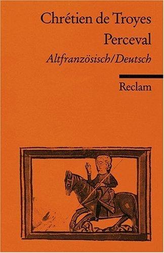 Der Percevalroman oder Die Erz?hlung vom Gral / Le Roman de Perceval ou Le Conte du Graal. by Chretien de Troyes(1991-01-31)