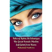 Tales of Rabia Al-Adawiyya The Great Female Muslim Sufi Saint from Basra