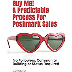 Buy Me! A Predictable Process For Poshmark Sales: NO Followers, Community Building or Status Required