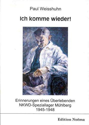 Ich komme wieder!: Erinnerungen Eines Überlebenden. Nkwd-Speziallager Mühlberg 1945-1948 (Edition Noema)