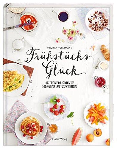 Image of Frühstücksglück: 45 leckere Gründe morgens aufzustehen