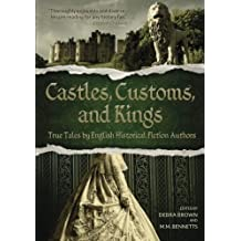 Castles, Customs, and Kings: True Tales by English Historical Fiction Authors by English Historical Fiction Authors (September 12,2013)