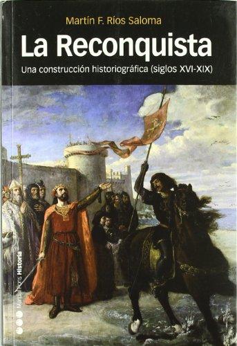 LA RECONQUISTA: Una construcción historiográfica (Siglos XVI-XIX) (Coediciones)