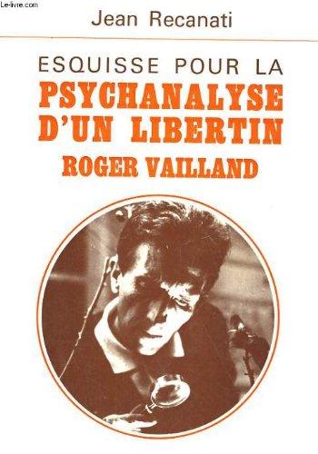 Esquisse pour la psychanalyse d'un libertin. roger vailland.