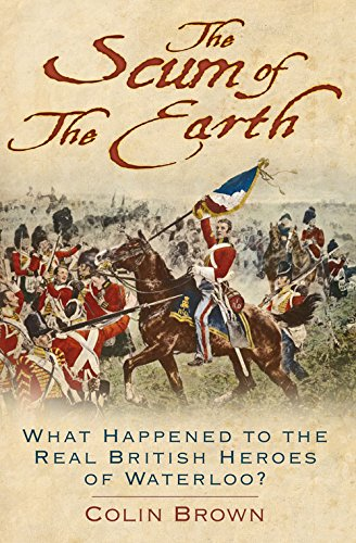 'The Scum of the Earth': What Happened to the Real British Heroes of Waterloo? Cover Image