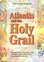 ATLANTIS and the HOLY GRAIL: Connecting the Holy Grail to Atlantis (Atlantis Knowledge Series Book 1) (English Edition)