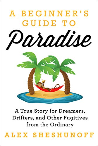 e316cf79f80e A Beginner s Guide to Paradise  A True Story for Dreamers