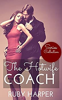 The Hotwife Coach - Series Collection: Cuckolded Husband and His Hotwife by [Harper, Ruby]