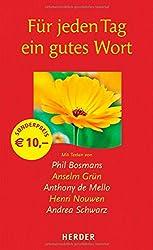 Für jeden Tag ein gutes Wort: Mit Texten von Phil Bosmans, Anselm Grün, Anthony de Mello, Henri Nouwen, Andrea Schwarz