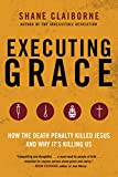 Executing Grace: Why It Is Time to Put the Death Penalty to Death