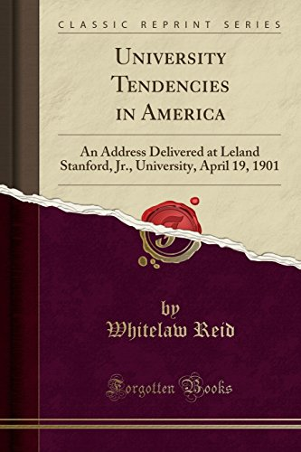 University Tendencies in America: An Address Delivered at Leland Stanford, Jr., University, April 19, 1901 (Classic Reprint)