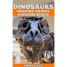 DINOSAURS: Fun Facts and Amazing Photos of Animals in Nature (Amazing Animal Kingdom Book 3) (English Edition)