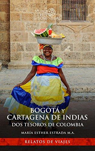 Bogotá y Cartagena de Indias, dos tesoros de Colombia (Un mundo lleno de sorpresas) por Maria Esther Estrada Martínez de Alva