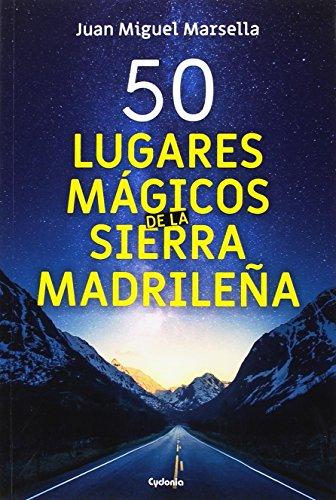 50 lugares mágicos de la sierra Madrileña (Viajar) por Juan Miguel Marsella Crisóstomo