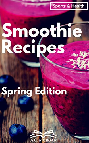 Smoothie Recipes: Detoxify, Cleanse your body, and Lose Weight; Breakfast, Pre Workout, and Recovery Smoothie Recipes, all to improve Your Well-being! ... Cleanse, Diet, Workout) (English Edition) -