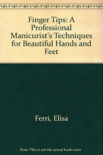 Finger Tips: A Professional Manicurist's Techniques for Beautiful Hands and Feet by Elisa Ferri (1-Oct-1988) Paperback