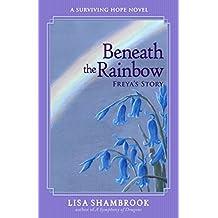 Beneath the Rainbow: Freya's Story (Surviving Hope Book 1)