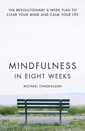 Mindfulness in Eight Weeks: The revolutionary 8 week plan to clear your mind and calm your life por Michael Chaskalson