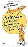 Salvador und der Club der unerhörten Wünsche: Roman von Alberto Torres Blandina