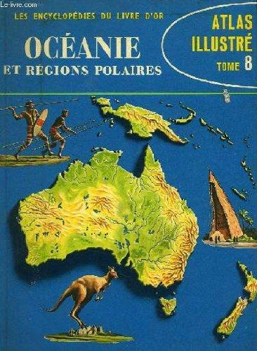 Atlas illustre, tome viii, oceanie, regions polaires