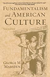 Fundamentalism and American Culture (New Edition): The Shaping of Twentieth-Century Evangelicalism, 1870-1925