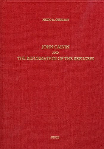 John Calvin and the Reformation of the refugees par Heiko Augustinus Oberman