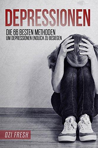 Depressionen: Die 66 besten Methoden, um Depressionen endlich zu besiegen.