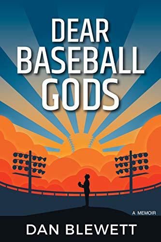 Dear Baseball Gods: A Memoir di Dan Blewett