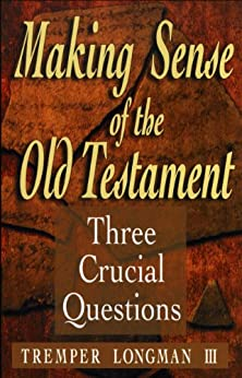 Making Sense of the Old Testament (Three Crucial Questions): Three Crucial Questions by [Longman III, Tremper]