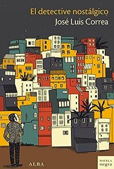 El detective nostálgico (Novela Negra) (Spanish Edition) by [Correa, José Luis]