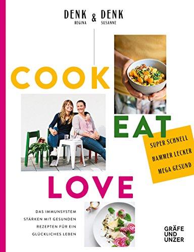 Cook Eat Love: Das Immunsystem stärken mit gesunden Rezepten für ein glückliches Leben (Gräfe und Unzer Einzeltitel) (Vitamin Stärke,)