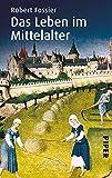 Das Leben im Mittelalter - Robert Fossier